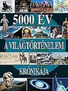 - - 5000 év - A világtörténelem krónikája
