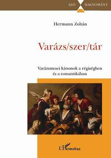 Hermann Zoltán - Varázs/szer/tár.Varázsmesei kánonok a régiségben és a romantikában