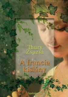 Thury Zsuzsa - A francia kislány [eKönyv: epub, mobi]