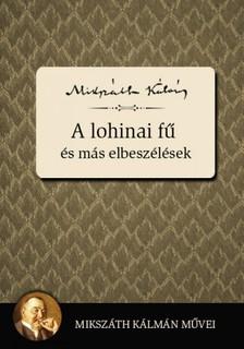 MIKSZÁTH KÁLMÁN - A lohinai fű és más elbeszélések [eKönyv: epub, mobi]