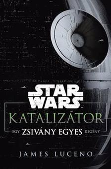 James Luceno - Star Wars: Katalizátor - egy Zsivány Egyes regény