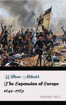 Abbott Wilbur - The Expansion of Europe 1642-1789 [eKönyv: epub, mobi]