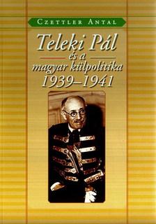 Czettler Antal - TELEKI PÁL ÉS A MAGYAR KÜLPOLITIKA 1939-1941