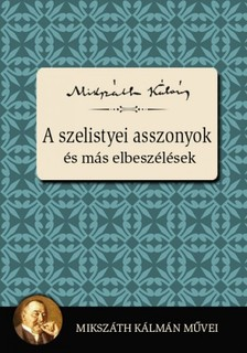 MIKSZÁTH KÁLMÁN - A szelistyei asszonyok és más elbeszélések [eKönyv: epub, mobi]