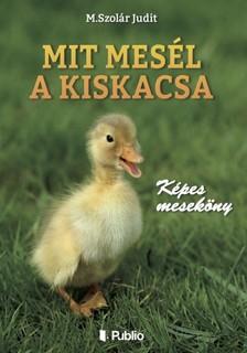 M. Szolár Judit - Mit mesél a kiskacsa [eKönyv: epub, mobi]