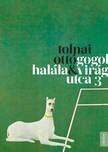 TOLNAI OTTÓ - Gogol halála - Virág utca 3 [eKönyv: epub,  mobi]