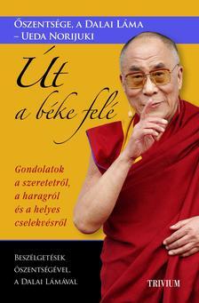 Őszentsége, a Dalai Láma - Ueda Norijuki - Út a béke felé - Gondolatok a szeretetről, a haragról és a helyes cselekvésről