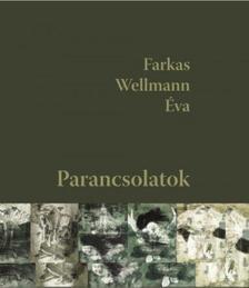 Farkas Wellmann Éva - Parancsolatok